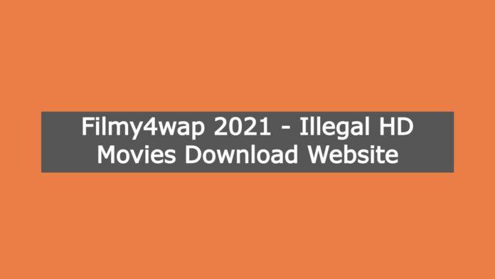 Filmy4wap 2021 - Illegal HD Movies Download Website
