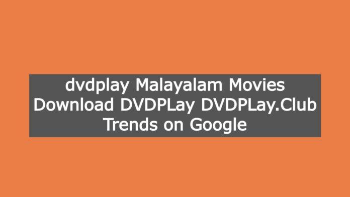 dvdplay Malayalam Movies Download DVDPLay DVDPLay.Club Trends on Google