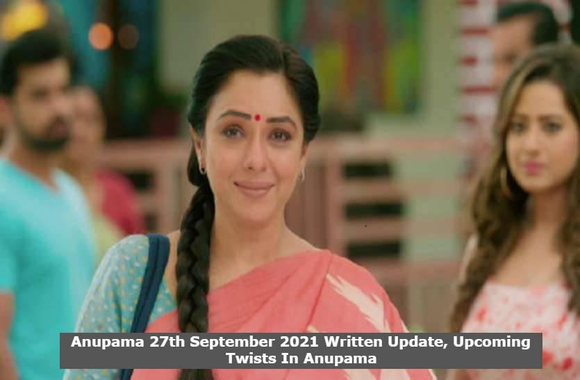 Anupama 27th September 2021 Written Update, Upcoming Twists In Anupama
