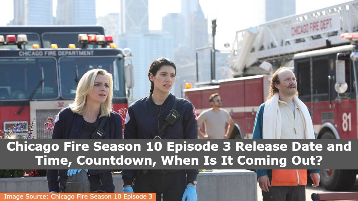 Chicago Fire Season 10 Episode 3 Release Date and Time, Countdown, When Is It Coming Out?