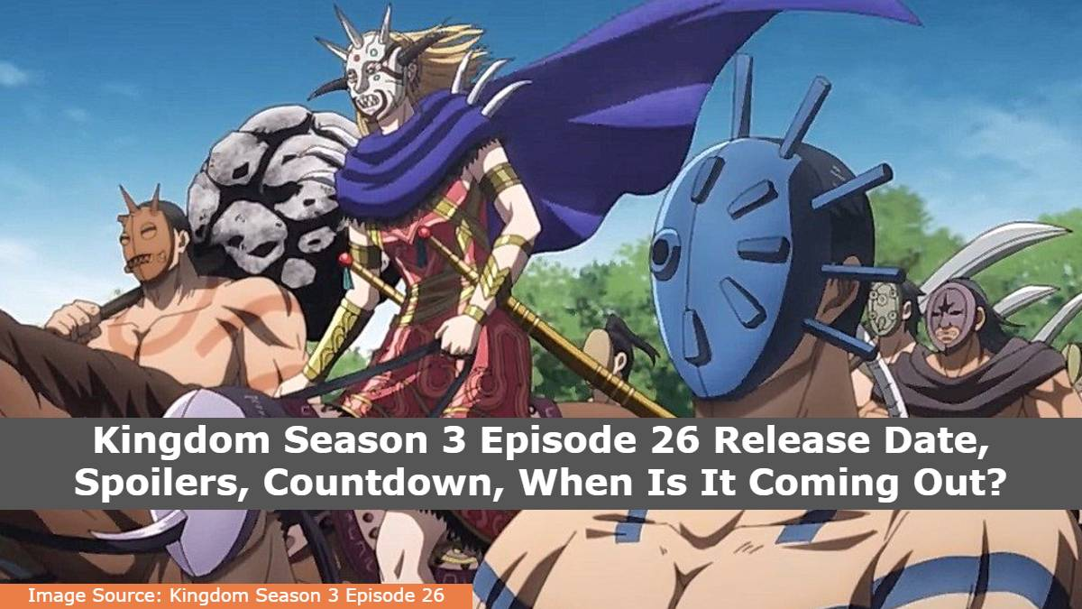 Kingdom Season 3 Episode 26 Release Date, Spoilers, Countdown, When Is It Coming Out?