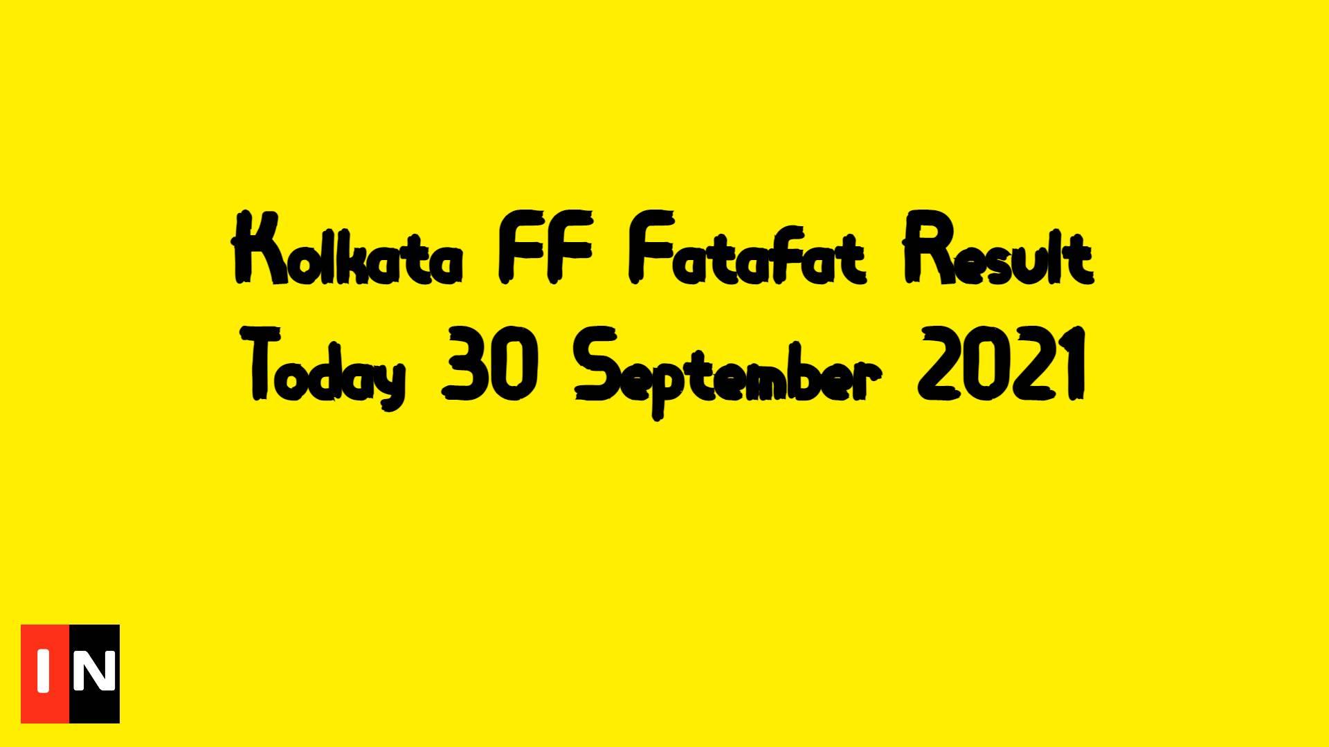 Kolkata FF Fatafat Result Today 30 September 2021