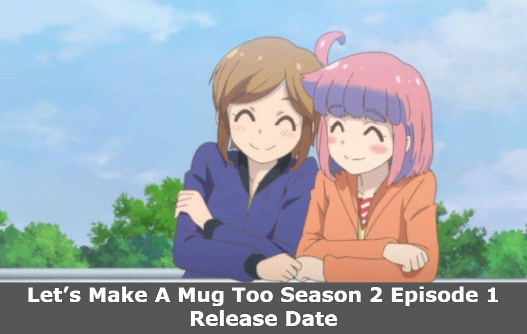 Let's Make A Mug Too Season 2 Episode 1 Release Date and Time, Let's Make A Mug Too Season 2 Episode 1 Spoilers, Countdown, When Is It Coming Out?