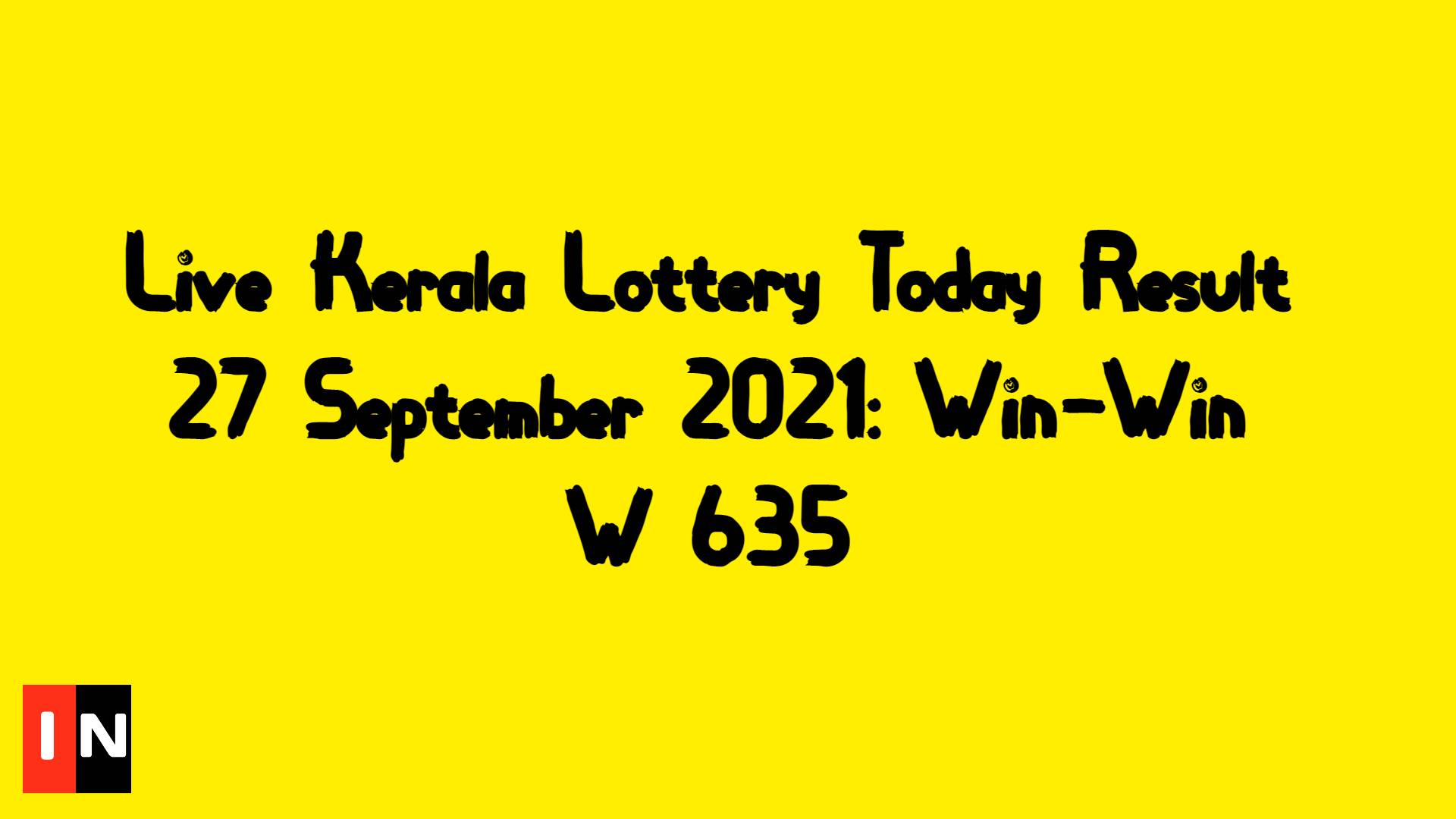 Live Kerala Lottery Today Result 27 September 2021_ Win-Win W 635