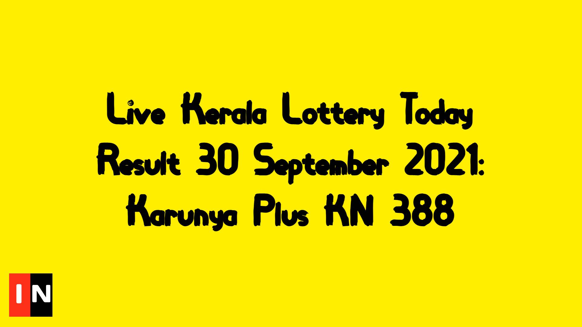 Live Kerala Lottery Today Result 30 September 2021: Karunya Plus KN 388
