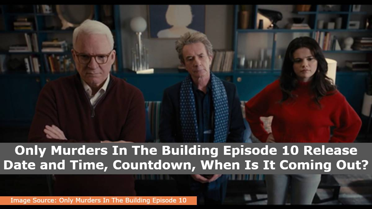 Only Murders In The Building Episode 10 Release Date and Time, Countdown, When Is It Coming Out?