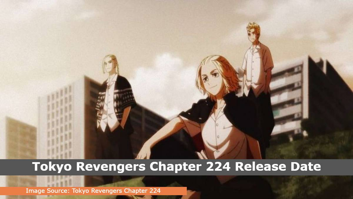 Tokyo Revengers Chapter 224 Release Date, Time, Cast, Trailer, Episode List, Where Can I Watch Tokyo Revengers Chapter 224?