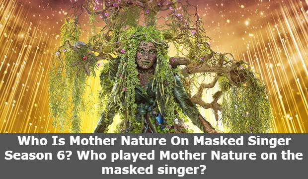 Who Is Mother Nature On Masked Singer Season 6? Who played Mother Nature on the masked singer?