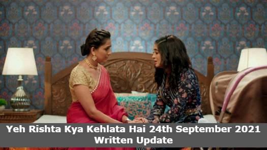 Yeh Rishta Kya Kehlata Hai 24th September 2021 Written Update, Upcoming Twists In Yeh Rishta Kya Kehlata Hai