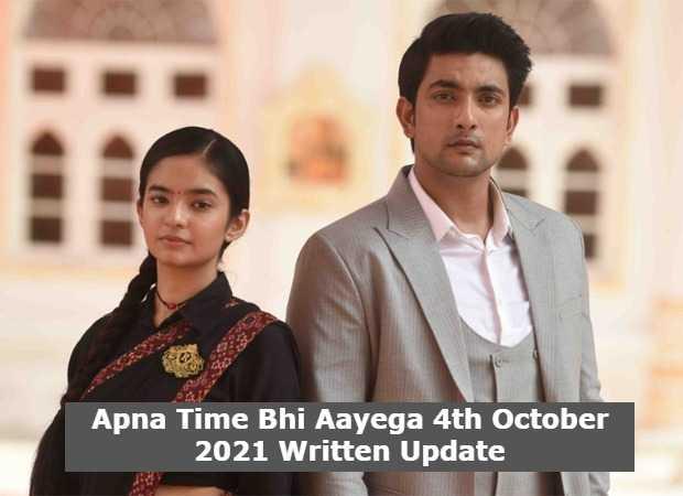 Apna Time Bhi Aayega 4th October 2021 Written Update, Apna Time Bhi Aayega Upcoming Twists