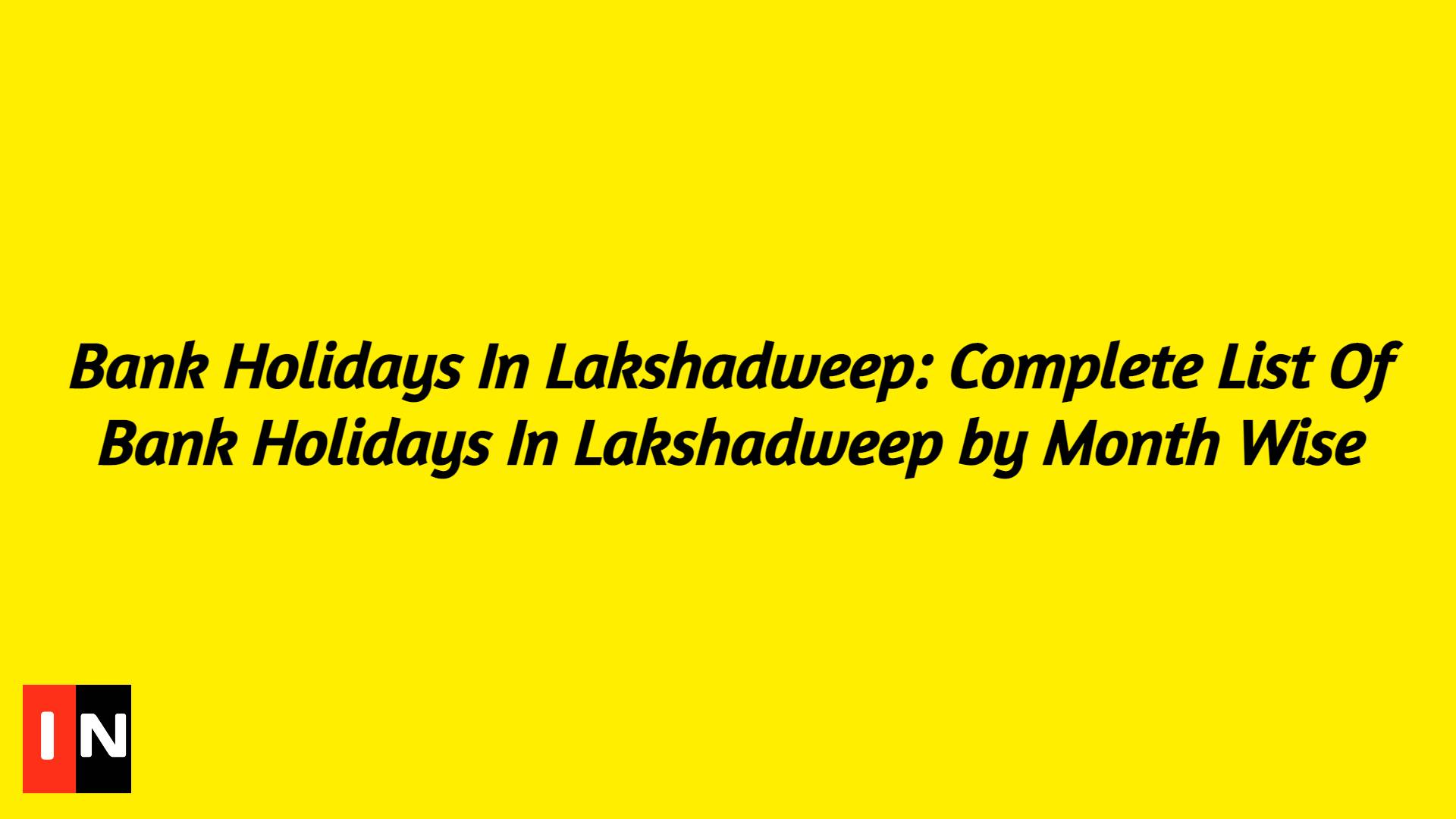 Bank Holidays In Lakshadweep: Complete List Of Bank Holidays In Lakshadweep by Month Wise