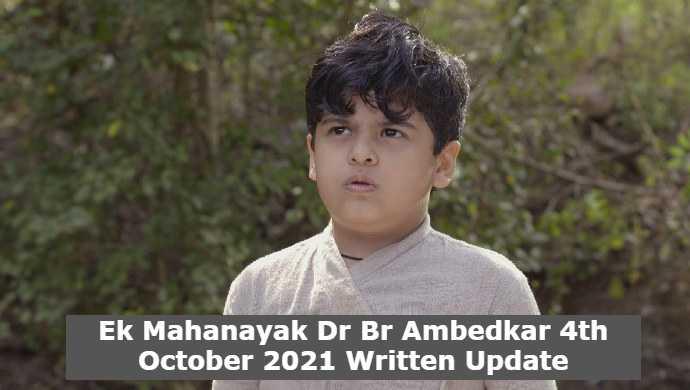 Ek Mahanayak Dr Br Ambedkar 4th October 2021 Written Update, Ek Mahanayak Dr Br Ambedkar Upcoming Twists