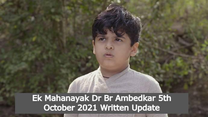 Ek Mahanayak Dr Br Ambedkar 5th October 2021 Written Update, Ek Mahanayak Dr Br Ambedkar Upcoming Twists
