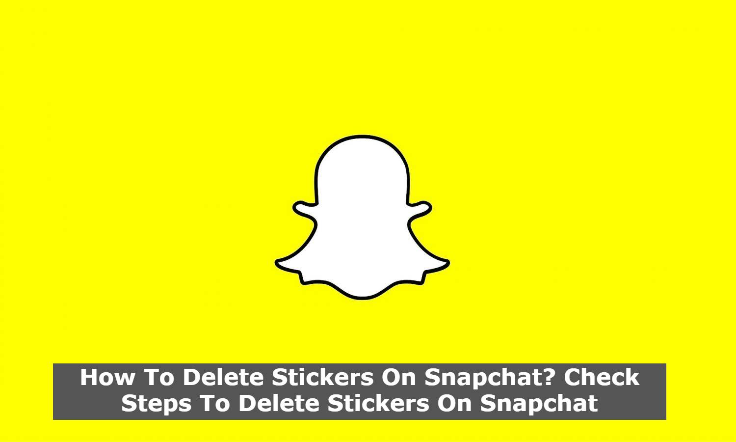 How To Delete Stickers On Snapchat? Check Steps To Delete Stickers On Snapchat