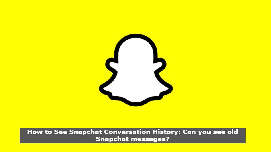 How to See Snapchat Conversation History: Can you see old Snapchat messages?