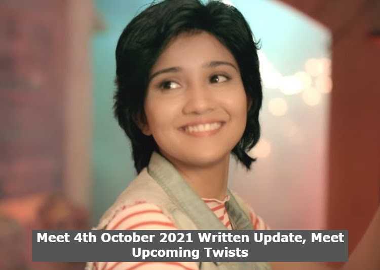 Meet 4th October 2021 Written Update, Meet Upcoming Twists