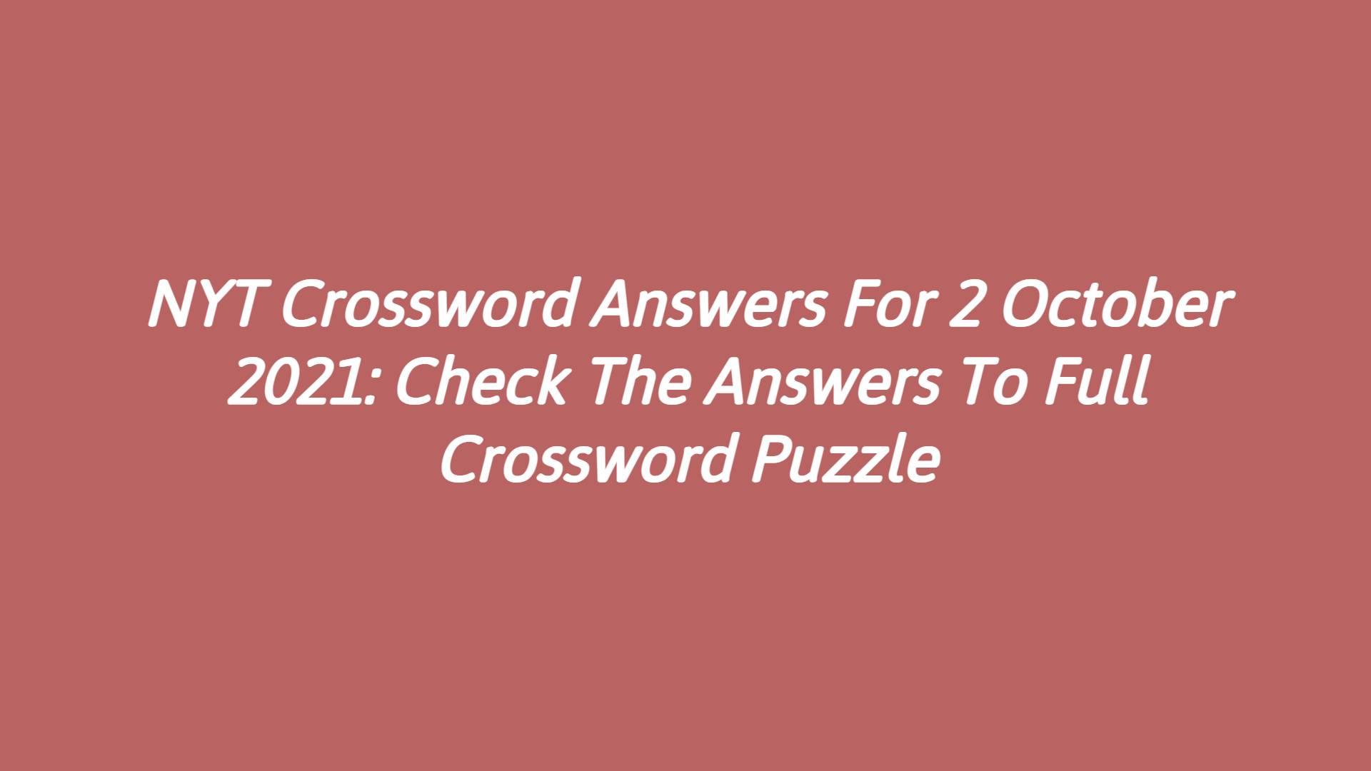 NYT Crossword Answers For 2 October 2021: Check The Answers To Full Crossword Puzzle