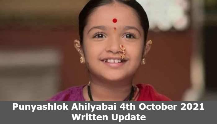 Punyashlok Ahilyabai 4th October 2021 Written Update, Punyashlok Ahilyabai Upcoming Twists