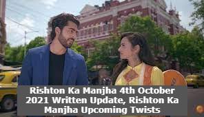 Rishton Ka Manjha 4th October 2021 Written Update, Rishton Ka Manjha Upcoming Twists