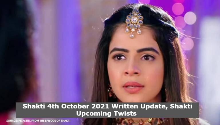 Shakti 4th October 2021 Written Update, Shakti Upcoming Twists