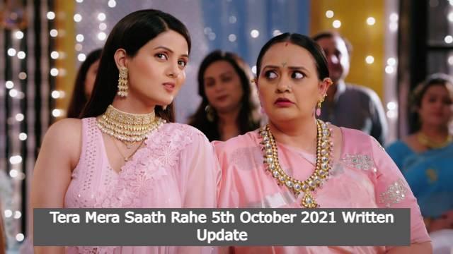 Tera Mera Saath Rahe 5th October 2021 Written Update, Tera Mera Saath Rahe Upcoming Twists