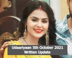 Udaariyaan 5th October 2021 Written Update, Udaariyaan Upcoming Twists