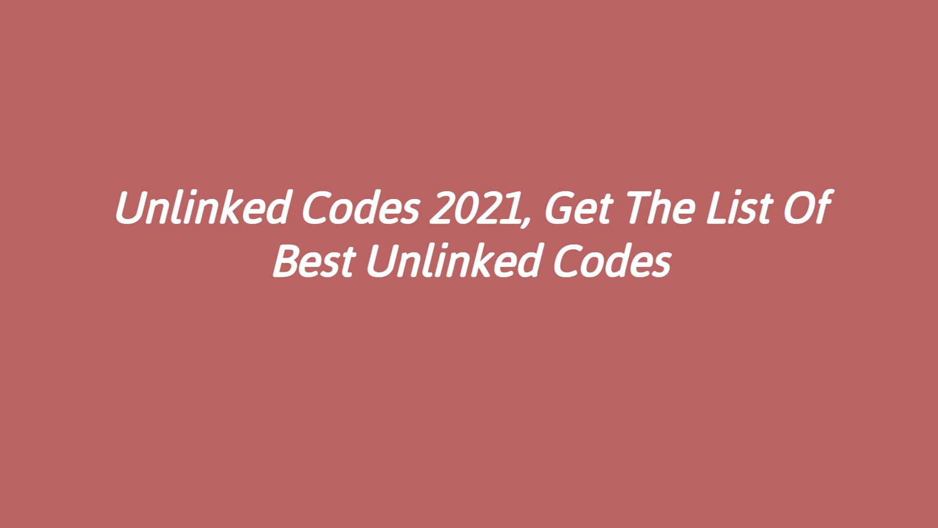 Unlinked Codes 2021, Get The List Of Best Unlinked Codes