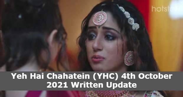 Yeh Hai Chahatein (YHC) 4th October 2021 Written Update, Yeh Hai Chahatein (YHC) Upcoming Twists
