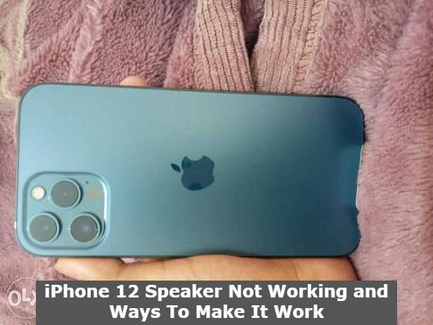 iPhone 12 Speaker Not Working and Ways To Make It Work